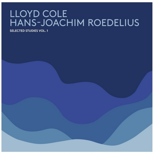 LLOYD COLE & HANS-JOACHIM ROEDELIUS_Selected1 Studies Vol.1.jpg